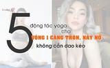 5 động tác yoga cho vòng 1 căng tròn, nảy nở không cần dao kéo