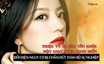 Triệu Vy bị xóa tên khỏi một loạt phim kinh điển, đối diện nguy cơ bị chấm dứt toàn bộ sự nghiệp
